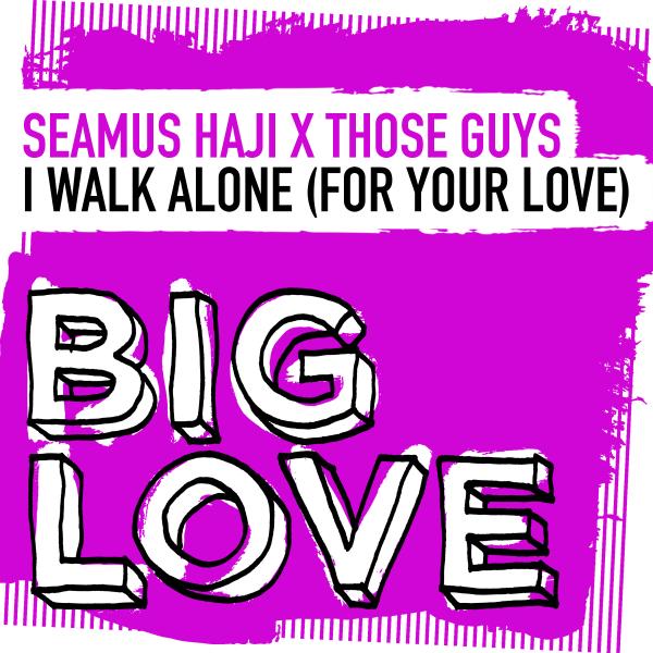 Seamus Haji x Those Guys - I Walk Alone (For Your Love)