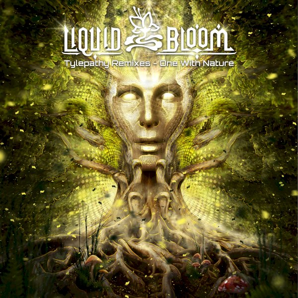 Liquid Bloom - Tylepathy Remixes - One With Nature