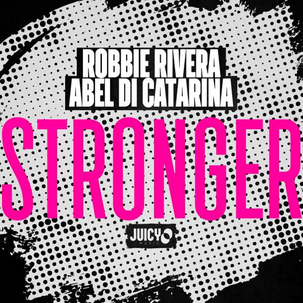Robbie Rivera, Abel Di Catarina - Stronger (Remix)