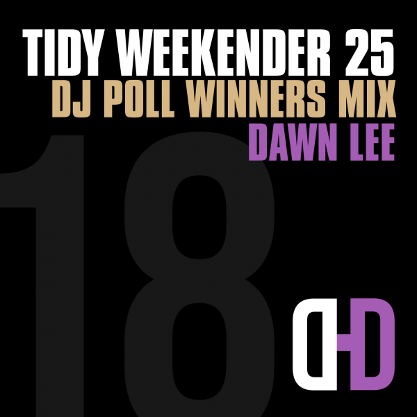 Dawn Lee - Tidy Weekender 25: DJ Poll Winners Mix 18