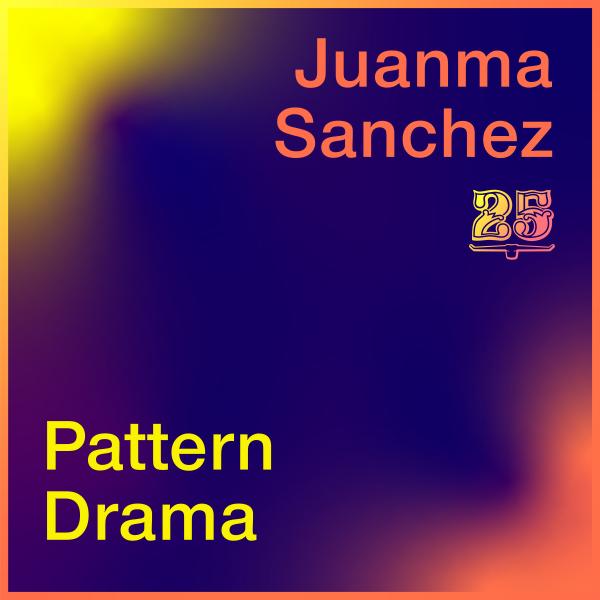 Juanma Sanchez, Pattern Drama - Juanma Sanchez / Pattern Drama