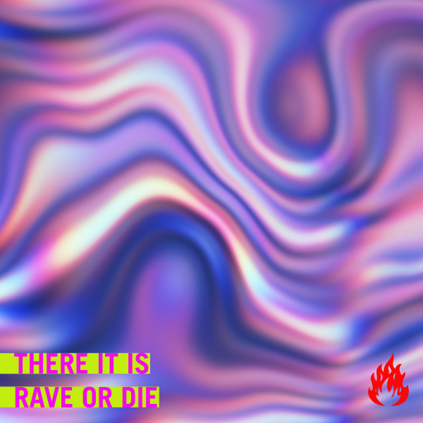 There It Is - Rave or Die