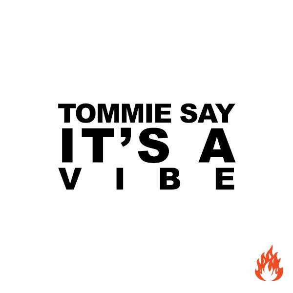 Tommie Say It's A Vibe