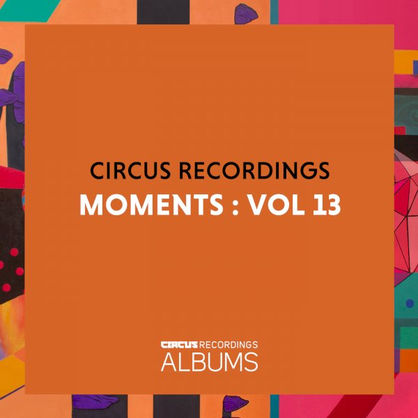 Various Artists - Circus Recordings Moments, Vol. 13
