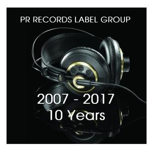 xxPRRLG2016xx : Various Artists - PR RECORDS LABEL GROUP 2007 -2017 10 Years