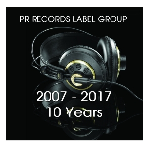 PRRLG2016 : Various Artists - PR RECORDS LABEL GROUP 2007 -2017 10 Years