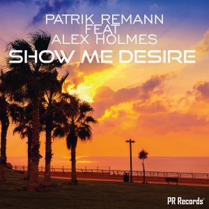 PRREC304A : Patrik Remann Feat Alex Holmes - Show Me Desire