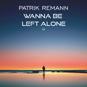 PRREC311A : Patrik Remann - Wanna Be Left Alone