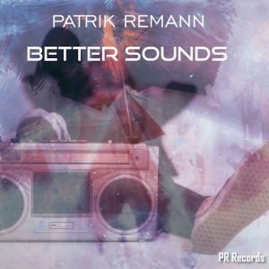 PRREC318A : Patrik Remann - Better sounds