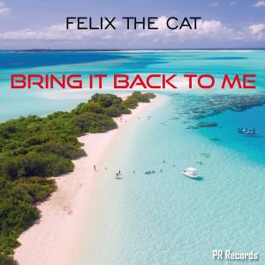 PRREC314A : Felix The Cat - Bring It Back To Me