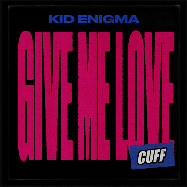 Kid Enigma - Give Me Love