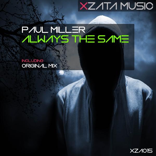 XZA015Paul Miller - Always The Same (Original Mix) [Xzata Music]