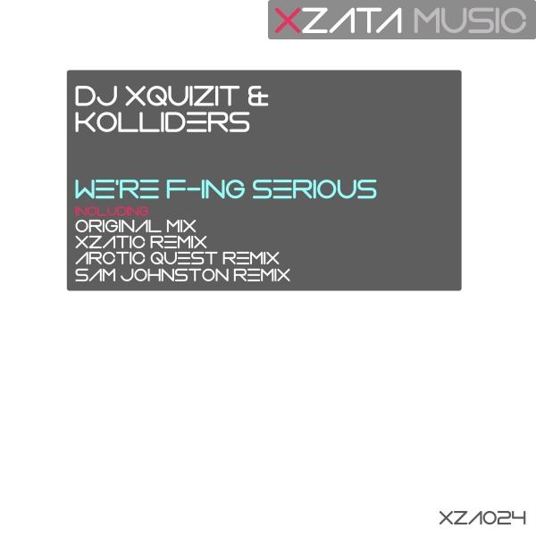XZA024DJ Xquizit & Kolliders - We're F-ing Serious (Xzatic Remix) [Xzata Music]