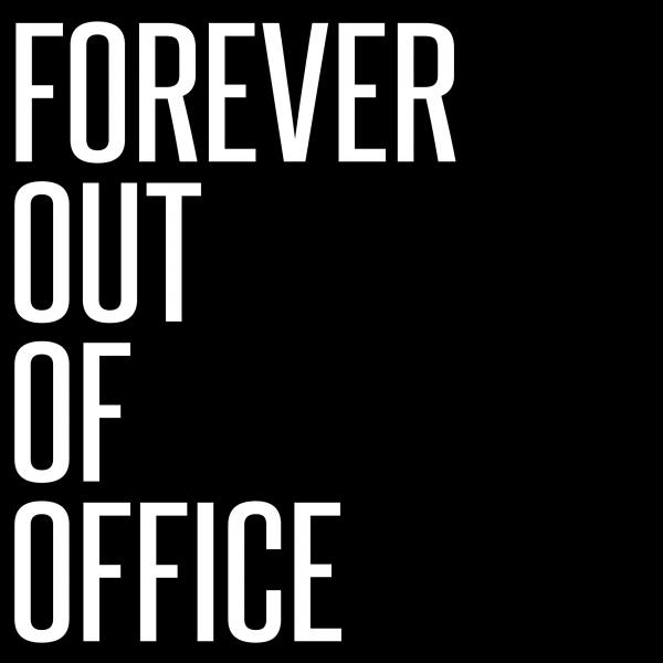Forever Out Of Office