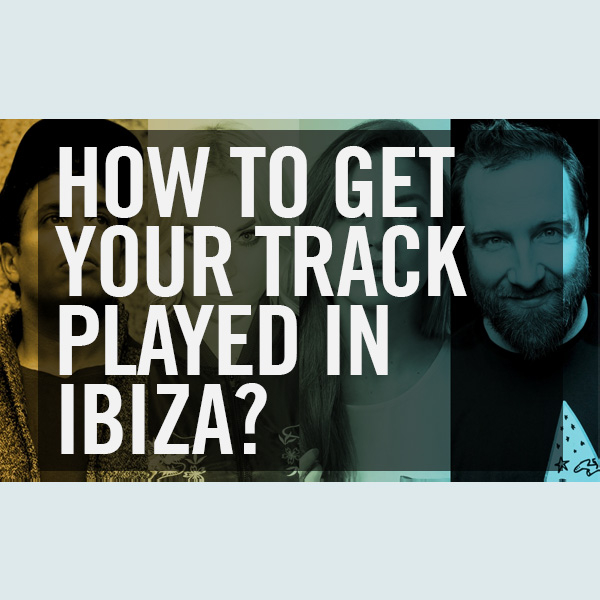 How To Get Your Track Played In Ibiza?