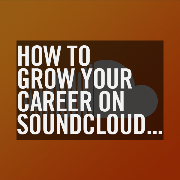 How To Grow Your Career on SoundCloud...