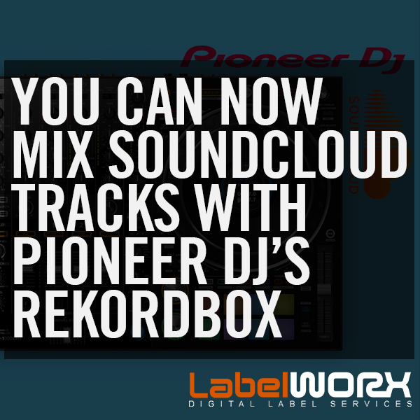 You Can Now Mix SoundCloud Tracks With Pioneer DJ's Rekordbox