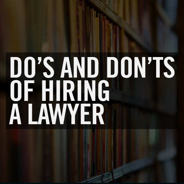 Do's And Don'ts Of Hiring A lawyer