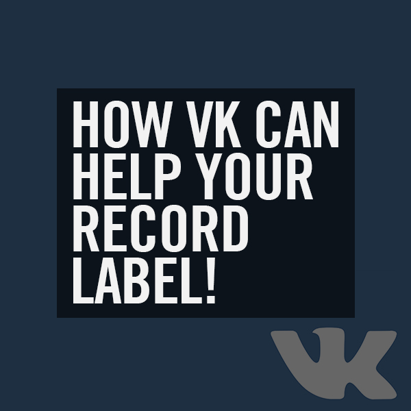 How VK can help your record label!