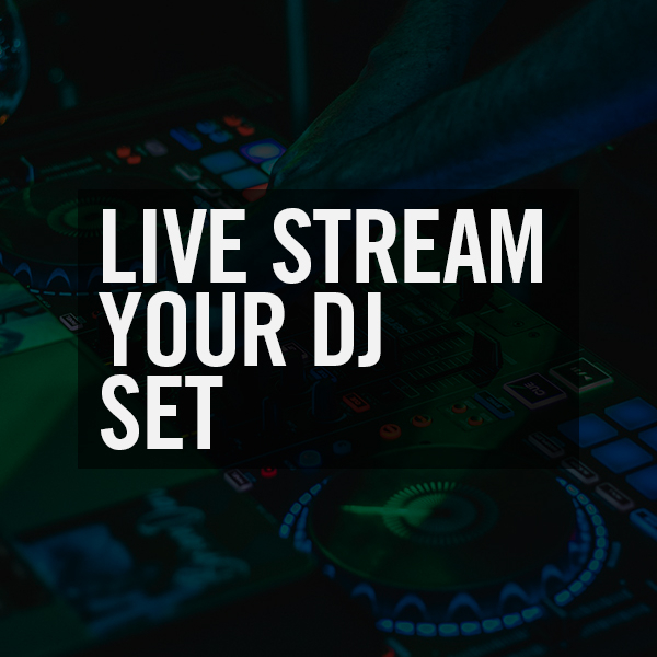 Live stream your DJ set