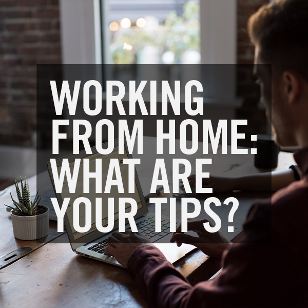 Working from home: What are your tips?