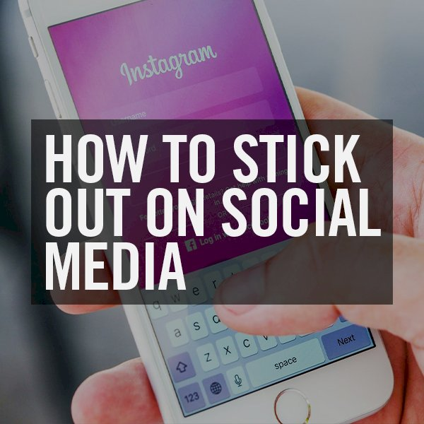 How to stick out on social media