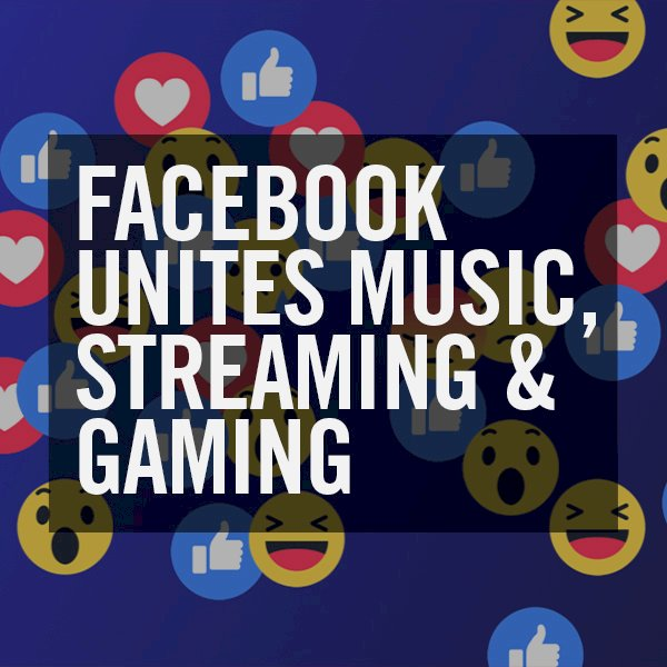 Facebook Unites Music, Streaming & Gaming