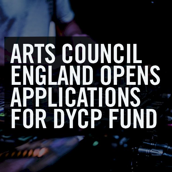 Arts Council England opens applications for DYCP fund