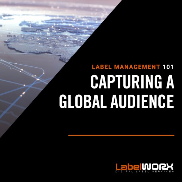 Label Management 101: Capturing a Global Audience