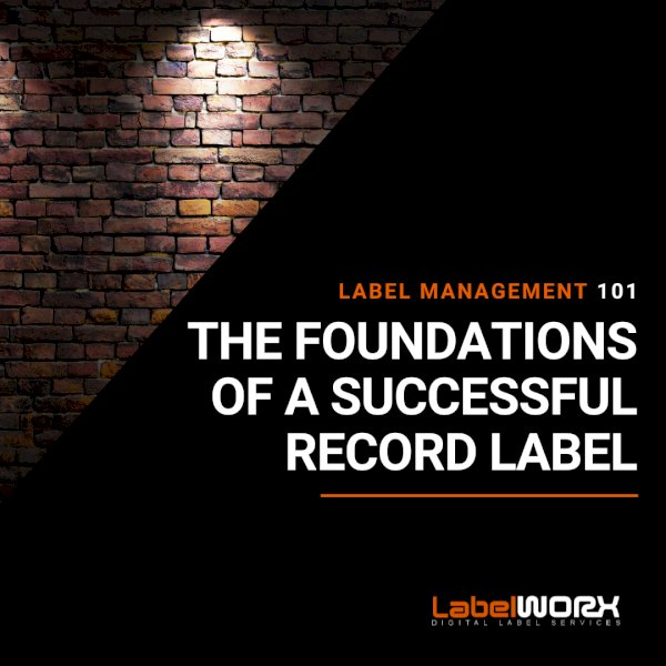 Label Management 101: The Foundations Of A Successful Label