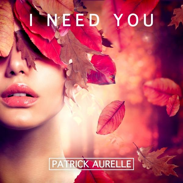 PATRICK AURELLE - I Need You